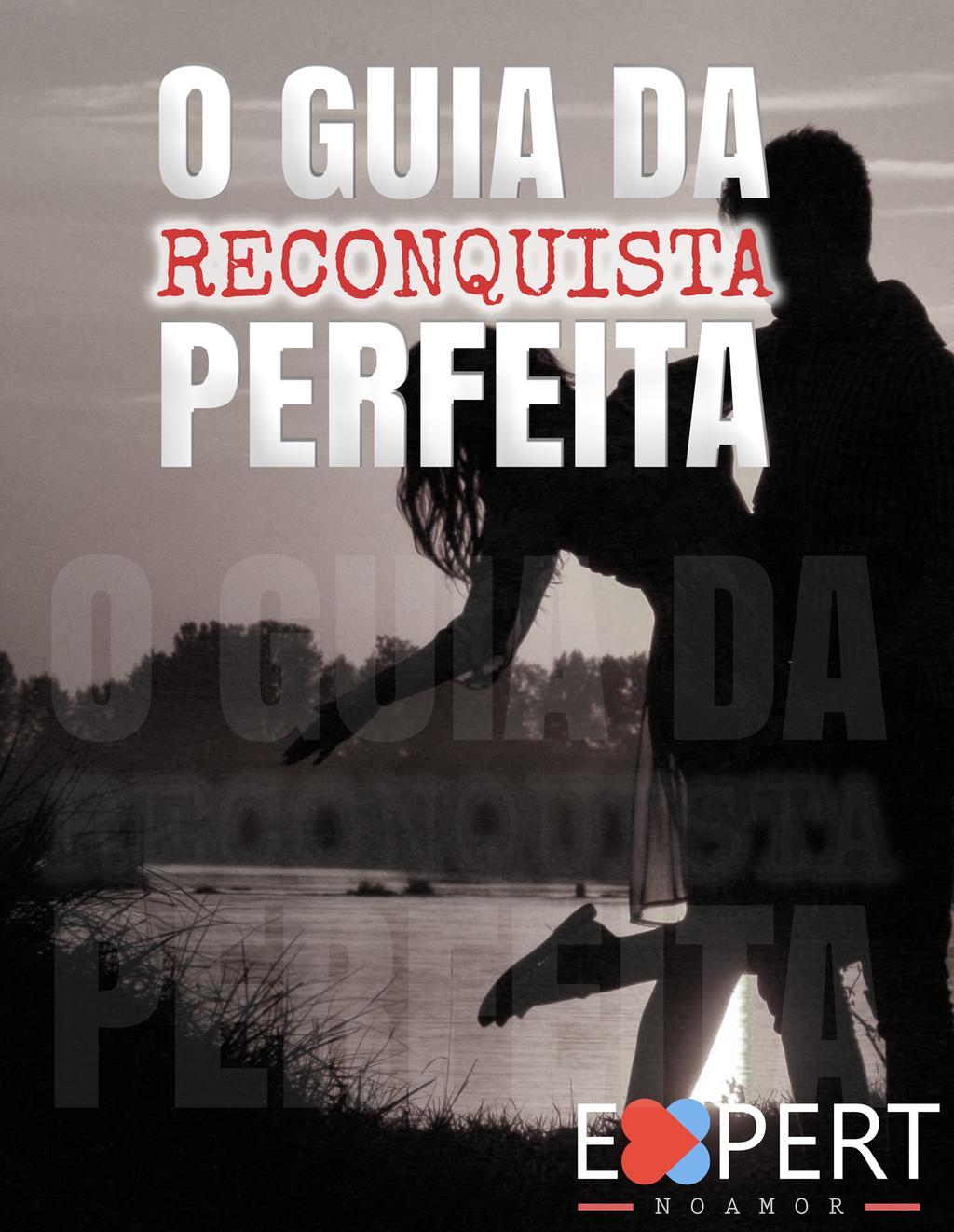 O Guia Da Reconquista Perfeita